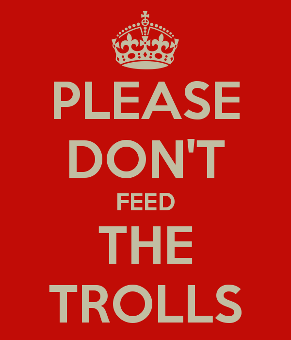 1368218614134-please_don_t_feed_the_trolls_2.png